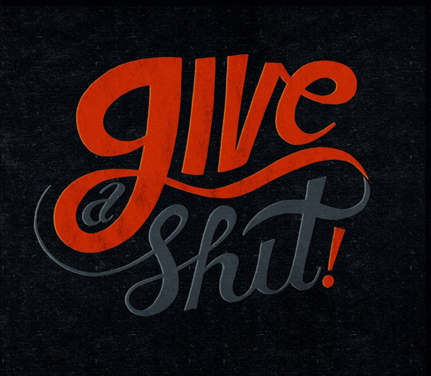 http://chrispiascik.com/2013/06/give-a-shit/